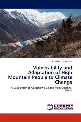 Vulnerability and Adaptation of High Mountain People to Climate Change