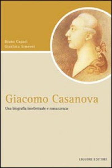 Giacomo Casanova. Una biografia intellettuale e romanzesca