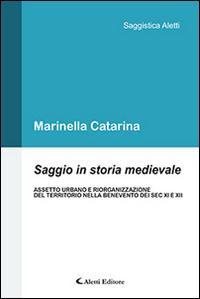 Saggio in storia medievale. Assetto urbano e riorganizzazione del territorio nella Benevento dei Sec. XI e XII