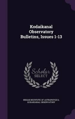Kodaikanal Observatory Bulletins, Issues 1-13