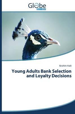 Young Adults Bank Selection and Loyalty Decisions