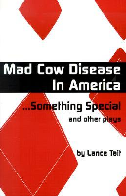 Mad Cow Disease in America Something Special and Other Plays