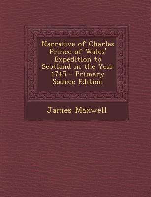 Narrative of Charles Prince of Wales' Expedition to Scotland in the Year 1745