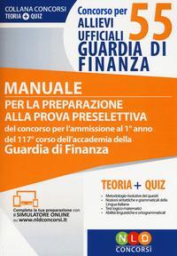 Concorso per 55 allievi ufficiali Guardia di Finanza. Manuale per la preparazione alla prova selettiva del concorso... Con aggiornamento online