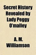 Secret History Revealed by Lady Peggy O'malley