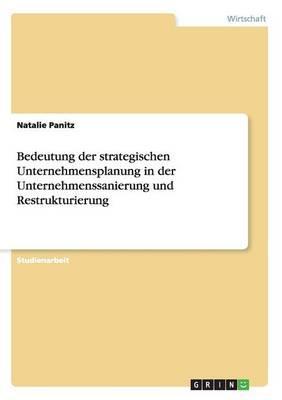 Bedeutung der strategischen Unternehmensplanung in der Unternehmenssanierung und Restrukturierung