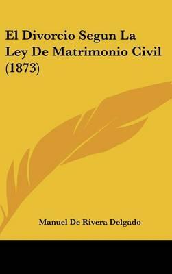 El Divorcio Segun La Ley de Matrimonio Civil (1873)