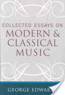 Collected Essays on Modern and Classical Music