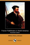 French Pathfinders in North America (Illustrated Edition) (Dodo Press)