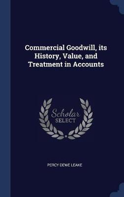 Commercial Goodwill, Its History, Value, and Treatment in Accounts