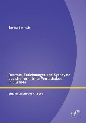 Derivate, Entlehnungen und Synonyme des strafrechtlichen Wortschatzes in Luganda - Eine linguistische Analyse