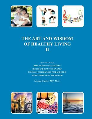 The Art and Wisdom of Healthy Living II