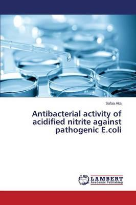 Antibacterial activity of acidified nitrite against pathogenic E.coli