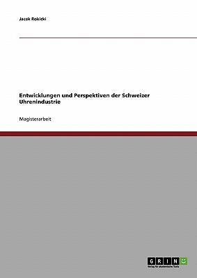Entwicklungen und Perspektiven der Schweizer Uhrenindustrie