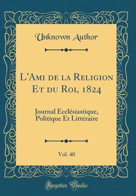 L'Ami de la Religion Et du Roi, 1824, Vol. 40
