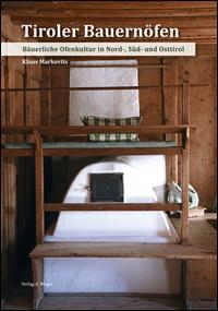 Tiroler bauernöfen. Bäuerliche ofenkultur in Nord-, Sud- und Osttirol. Ediz. illustrata