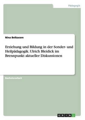 Erziehung und Bildung in der Sonder- und Heilpädagogik. Ulrich Bleidick im Brennpunkt aktueller Diskussionen