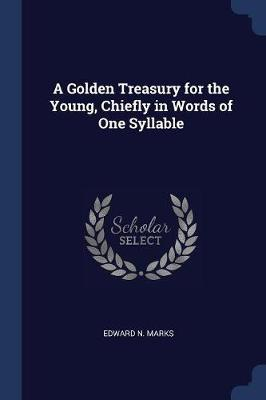 A Golden Treasury for the Young, Chiefly in Words of One Syllable