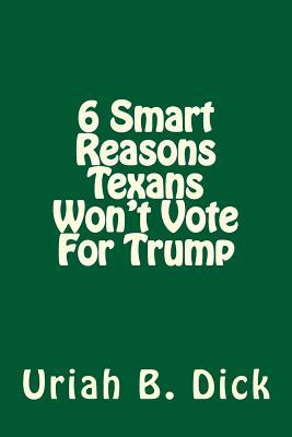 6 Smart Reasons Texans Won't Vote for Trump