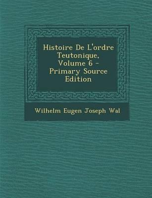 Histoire de L'Ordre Teutonique, Volume 6 - Primary Source Edition