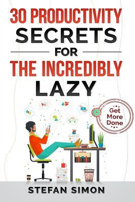 30 Productivity Secrets For The Incredibly Lazy