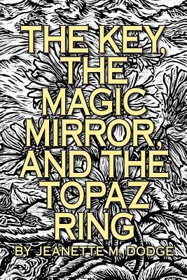 The Key, the Magic Mirror, and the Topaz Ring