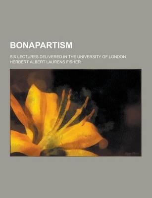 Bonapartism; Six Lec...