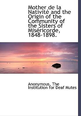 Mother de La Nativit and the Origin of the Community of the Sisters of MIS Ricorde, 1848-1898