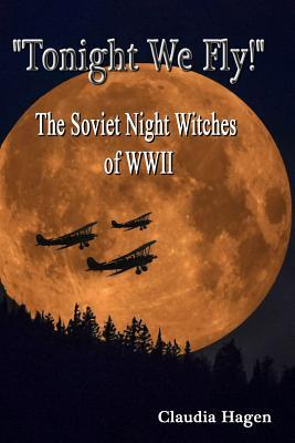 Tonight We Fly! the Soviet Night Witches of Wwii