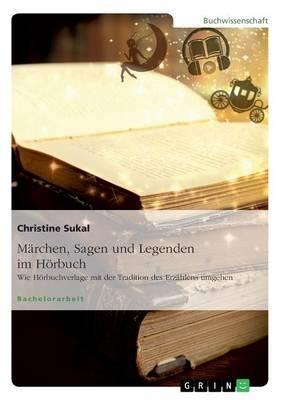 Märchen, Sagen und Legenden im Hörbuch. Wie Hörbuchverlage mit der Tradition des Erzählens umgehen