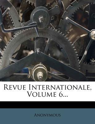 Revue Internationale, Volume 6.