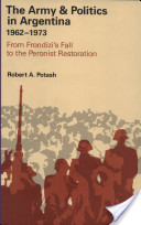 The Army and Politics in Argentina: 1962-1973; From Frondizi's fall to the Peronist restoration