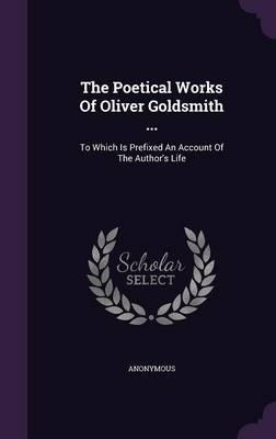 The Poetical Works of Oliver Goldsmith .