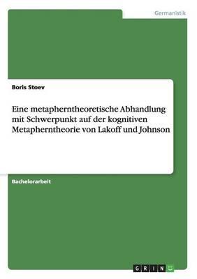 Eine metapherntheoretische Abhandlung mit Schwerpunkt auf der kognitiven Metapherntheorie von Lakoff und Johnson