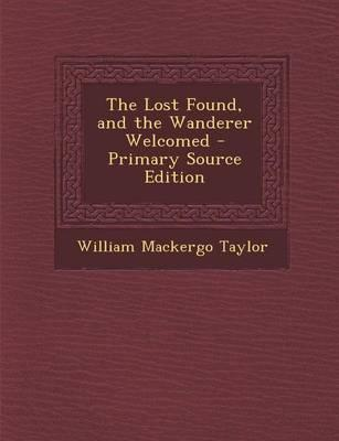 The Lost Found, and the Wanderer Welcomed - Primary Source Edition
