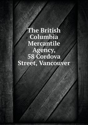 The British Columbia Mercantile Agency, 58 Cordova Street, Vancouver