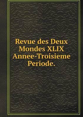 Revue Des Deux Mondes XLIX Annee-Troisieme Periode