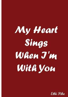My Heart Sings When I'm With You Notebook Journal