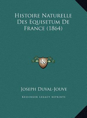 Histoire Naturelle Des Equisetum de France (1864) Histoire Naturelle Des Equisetum de France (1864)