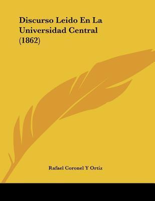 Discurso Leido En La Universidad Central (1862)