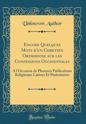 Encore Quelques Mots d'Un Chretien Orthodoxe Sur Les Confessions Occidentales