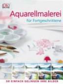 Aquarellmalerei für Fortgeschrittene