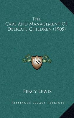 The Care and Management of Delicate Children (1905)