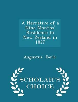 A Narrative of a Nine Months' Residence in New Zealand in 1827 - Scholar's Choice Edition