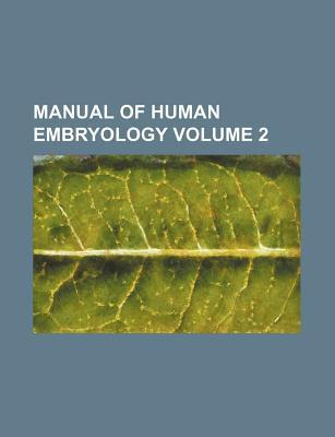Manual of Human Embryology Volume 2