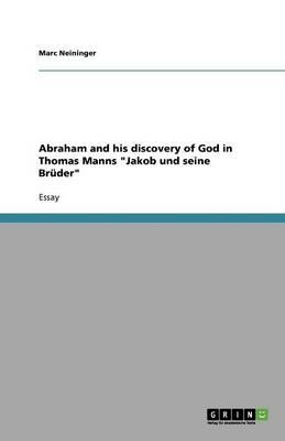 """Abraham and his discovery of God in Thomas Manns """"Jakob und seine Brüder"""""""