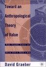 Towards an Anthropological Theory of Value