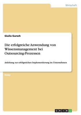 Die erfolgreiche Anwendung von Wissensmanagement bei Outsourcing-Prozessen