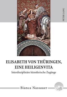 Elisabeth Von Thuringen, Eine Heiligenvita