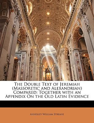The Double Text of Jeremiah (Massoretic and Alexandrian) Compared